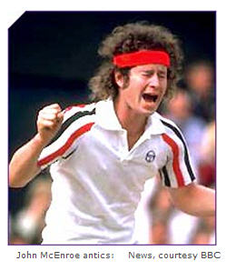 John McEnroe antics during his career included constant tantrums and outbursts. And phenomenal tennis.